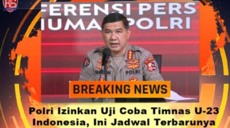 Akhinya Polri Izinkan Uji Coba Timnas U-23 Indonesia, Ini Jadwal Terbarunya